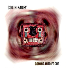 Coming Into Focus-Colin Kadey